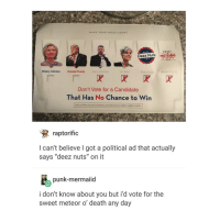 "we all should've voted for Sweet Meteor of Death: MAKE YOUR voICE co UNT  VOTE  SWEET  Deez Nuts  METEOR  DEATH  2015  Hillary Clinton  Donald Trump  Gary Johnson  Jill Stein  Deez Nuts  NSMOD 2016  Don't Vote for a Candidate  That Has No Chance to Win  raptorific  I can't believe got a political ad that actually  says ""deez nuts"" on it  punk-mermaiid  i don't know about you but i'd vote for the  sweet meteor o death any day we all should've voted for Sweet Meteor of Death"