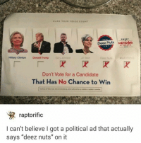 """sweet meteor o death: MAKE YOUR VOICE COUNT  VOTE  Deez Nuts  METEOR  DEATH  Hillary Clinton  Donald Trump  Gary Johnson  Deez Nuts asMoD2016  Jin Stein  Don't Vote for a Candidate  That Has No Chance to Win  raptorific  can't believe I got a political ad that actually  says """"deez nuts"""" on it sweet meteor o death"""