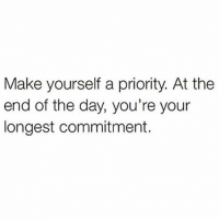 Blessed, Memes, and Good Morning: Make yourself a priority. At the  end of the day, you're your  longest commitment. Good Morning. If you Haven't Already, You Should Start! FoodForThought Have A Blessed Day Everyone!