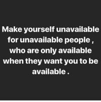 Memes, 🤖, and Bet: Make yourself unavailable  for unavailable people,  who are only available  when they want you to be  available. Aight bet shepost♻♻ via @nikkiesthoughts