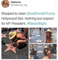 Funny, Memes, and Politics: Makenna  @makenna mg  Stopped to clean @realDonaldTrump  Hollywood Star. Nothing but respect  for MY President. Respect to this girl liberal Trump MAGA PresidentTrump NotMyPresident USA theredpill nothingleft conservative republican libtard regressiveleft makeamericagreatagain DonaldTrump mypresident buildthewall memes funny politics rightwing blm snowflakes