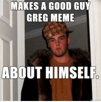 You cannot do that.: MAKES A GOOD GUY  GREG MEME  ABOUT HIMSELF You cannot do that.