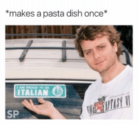 Dish, Proud, and Once: *makes a pasta dish once*  AM PROUD TO BE  ITALIAN  SP 😂😂