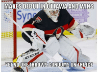 No special treatment for Mike Condon? - Shadius: MAKES DEBUT IN  OTTAWA AND WINS  YET NO ONE THROWS CONDOMS ON THE ICE No special treatment for Mike Condon? - Shadius