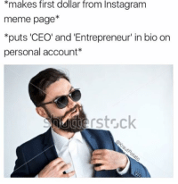 Snapchat dankmemesgang 🔥🔥🔥: *makes first dollar from Instagram  meme page  *puts 'CEO' and 'Entrepreneur' in bio on  personal account  Auto rstruck Snapchat dankmemesgang 🔥🔥🔥