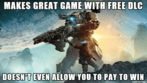 Thank You, Free, and Game: MAKES GREAT GAME WITH FREE DLC  DOESN'TEVEN ALLOW YOU TO PAY TO WIN A thank you to Respawn, developers of Titanfall 2, for everything theyve done.