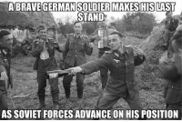 Memes, Soviet, and Wehrmacht: MAKES HIS  STAND  AS SOVIET FORCES ADVANCE ON HIS POSITION While his kammerades cheer on his noble sacrifice ww2 german wehrmacht thelaststand
