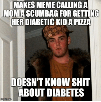 "Advice, Bad, and Meme: MAKES MEME CALLING A  MOMA SCUMBAG FOR GETTING  HERDIABETIC KIDA PIZZA  DOESN'T KNOW SHIT  ABOUT DIABETES <p><a href=""http://advice-animal.tumblr.com/post/175314951588/next-time-learn-the-difference-between-type-1-and"" class=""tumblr_blog"">advice-animal</a>:</p>  <blockquote><p>Next time learn the difference between type 1 and type 2 before talking bad about someone</p></blockquote>"