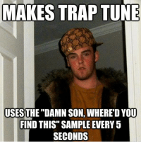 """Lol i hate that sample. ~Will: MAKES TRAPTUNE  USESTHE DAMN SON, WHERE""""DYOU  FIND THIS"""" SAMPLE EVERY 5  SECONDS Lol i hate that sample. ~Will"""