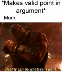Dank, Memes, and Dank Memes: *Makes valid point in  argument*  Mom:  Reality can be whateverI want. A Massive Drop Of 48 Dank Memes