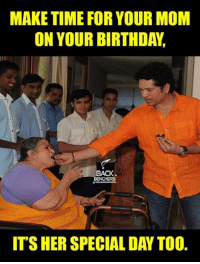 Birthday, Memes, and Moms: MAKETIME FOR YOUR MOM  ON YOUR BIRTHDAY.  BACK  ITS HER SPECIAL DAY TOO.