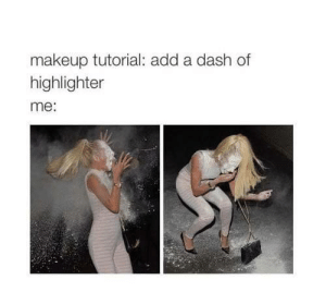 Dashes: makeup tutorial: add a dash of  highlighter  me: