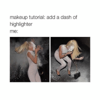 Just a dash ✨ Tag someone who loves makeup and follow me @teengirlclub: makeup tutorial: add a dash of  highlighter  me: Just a dash ✨ Tag someone who loves makeup and follow me @teengirlclub