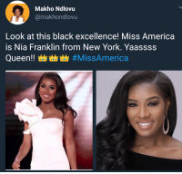 America, Blackpeopletwitter, and Funny: Makho Ndlovu  @makhondlovu  Look at this black excellence! Miss America  is Nia Franklin from New York. Yaassss  Queen!曲曲曲#MissAmerica