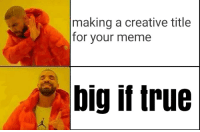 Big If True: making a creative title  for vour meme  big if true