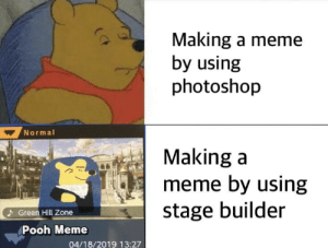It really do be like that: Making a meme  by using  photoshojp  Normal  Making a  meme by using  stage builder  Green Hill Zone  Pooh Meme  04/18/2019 13:27 It really do be like that