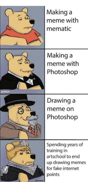 Crosspost: Making a  meme with  mematic  Making a  meme with  Photoshop  Drawing a  meme on  Photoshop  Spending years of  training in  artschool to end  up drawing  for fake internet  memes  points  PyvOzaur Crosspost