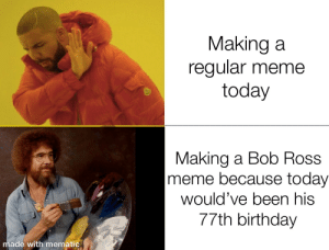 Happy birthday Bob via /r/memes https://ift.tt/2MVEyfh: Making a  regular meme  today  Making a Bob Ross  meme because today  would've been his  77th birthday  made with mematic Happy birthday Bob via /r/memes https://ift.tt/2MVEyfh