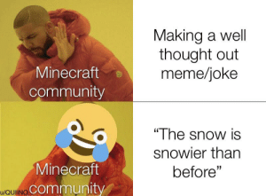 """Vote mountains: Making a well  thought out  meme/joke  Minecraft  community  """"The snow is  snowier than  Minecraft  waulINOCommunity  before"""" Vote mountains"""