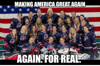 """America, Basketball, and Dallas Cowboys: MAKING AMERICA GREAT AGAIN  TRA  AGAIN FOR REAL Stuff you may not know or hear about, but should: the championship that almost didn't happen, or: one step forward, two steps back.   The U.S. Women's National Hockey team won the gold medal at the World Championships last weekend. It's the seventh time the ladies have won gold since the year 2000, AND it's the fourth championship in a row.   But you probably didn't hear about, because Big McLargeHuge, quarterback of the San Antonio Patriot Cowboys, had surgery on his hangnail. Or whatever.   You also may not know that this championship almost didn't happen. The women's team was threatening to boycott the tournament, over pay and benefits issues, mainly the fact that they weren't getting any pay or benefits. They were also threatening to sue USA Hockey if they went ahead with a plan to field a """"replacement"""" team (I.e. the dreaded """"scabs"""").   Ok, not ENTIRELY true. The ladies WERE getting paid - $1,000 a month for the six months before and after the Olympics. The other forty or so months of the four year Olympic cycle? Nothing. Nada. Zip. Zilch. These athletes were supporting themselves with second and third jobs while training and playing in world class tournaments for free.   Fortunately, USA Hockey blinked, and worked out a much better deal for it's athletes while avoiding a major embarrassment that would have generated more negative publicity than this positive story seems to be generating.   So what's the big deal Brute? We Americans pay for success! For winners! You get it if you earn it, right?   Yeah, no. Because in addition to seven World Championships, including the last four in a row since 2000, U.S. Women's Hockey has won five gold, silver, or bronze medals in the Winter Olympics. That's twelve medals if you're scoring at home. By comparison, the Men's team has won four in the same time frame, all silver, or in Trump parlance, first loser medals.   Here's a big USA! U"""