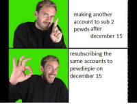 making another  account to sub 2  pewds after  december 15  resubscribing the  same accounts to  pewdiepie on  december 15