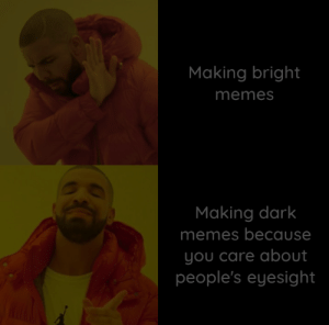 Switch to night mode: Making bright  memes  Making dark  memes because  you care about  people's eyesight Switch to night mode