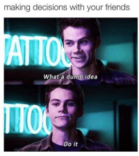 Memes, 🤖, and Idea: making decisions with your friends  ATTO  What a dumb idea  Do it lmao so true