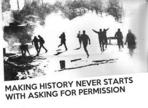 History, Never, and Asking: MAKING HISTORY NEVER STARTS  WITH ASKING FOR PERMISSION