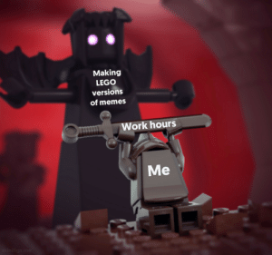 Lego, Memes, and Time: Making  LEGO  versions  of memes  ork hours  Me They look better in LEGO. Time well spent. via /r/memes https://ift.tt/2ALThlE