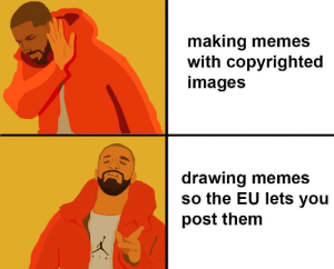 Memes, Images, and Think: making memes  with copyrighted  images  drawing memes  so the EU lets you  post them think I found a loophole here