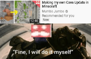 "Minecraft, Power, and Will: Making my own Cave Update in  Minecraft  Mumbo Jumbo  Recommended for you  New  12:03  ""Fine, I will do it myself"" unlimited power!!!"