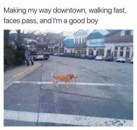 Walking Fast Faces Pass: Making my way downtown, walking fast,  faces pass, and I'm a good boy