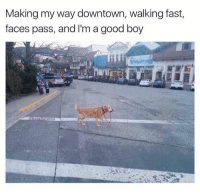 Dank, Good, and Boy: Making my way downtown, walking fast,  faces pass, and I'm a good boy  mon