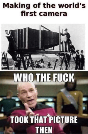 Memes, Camera, and Fuck: Making of the world's  first camera  WHO THE FUCK  TOOK THAT PICTURE  THEN Got em via /r/memes https://ift.tt/2PyvvUv