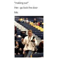 Omg so true 😂 Credit: @_m.canadia: *making out*  Her: go lock the door  Me: Omg so true 😂 Credit: @_m.canadia