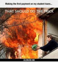 Loans, Student Loans, and Com: Making the first payment on my student loans...  THAT SHOULD DO THE TRICK  LOLZONLINE.COM