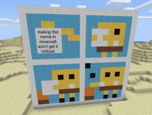 Meme, Minecraft, and This: making this  meme in  minecraft  won't get it  noticed bit late but