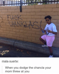 mala-suerte:  When you dodge the chancla your  mom threw at you