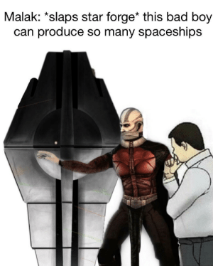 Bad, Star, and Evil: Malak: *slaps star forge* this bad boy  can produce so many spaceships Malala reveals his evil plan