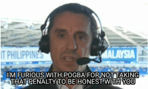 Gary Neville in his post-match analysis https://t.co/UxLQ1GbI0s: MALAYSIA  T PHILIPPINES  IMFURIOUS WITH POGBA FORNOTTAKING  THAT PENALTY TO BE HONEST WITH YOU Gary Neville in his post-match analysis https://t.co/UxLQ1GbI0s
