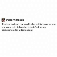 God, Memes, and Shit: malcolmxfanclub  The funniest shit I've read today is this tweet where  someone said lightening is just God taking  screenshots for judgment day when's judgement day