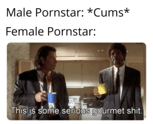 srsfunny:  I guess taste is subjective: Male Pornstar: *Cums*  Female Pornstar:  This is some serious gourmet shit srsfunny:  I guess taste is subjective