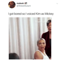 Bored, Memes, and 🤖: maleek  @WokeMutant  I got bored so l voiced Kim as Mickey  e with Hotdog