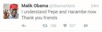 Barack's brother is a god tier shitposter: Malik Obama  a ObamaMalik  24m  I understand Pepe and Harambe now.  aM Thank you friends  168 327  M Barack's brother is a god tier shitposter