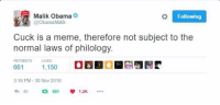One of my favorite wins was turning the sitting president's brother into a shitposter of the highest order.: Malik Obama  Following  N @Obama Malik  Cuck is a meme, therefore not subject to the  normal laws of philology.  RETWEETS LIKES  661  1,150  3:16 PM 30 Nov 2016  45  661  1.2K One of my favorite wins was turning the sitting president's brother into a shitposter of the highest order.