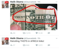 Africa, Blackpeopletwitter, and Obama: Malik Obama @ObamaMalik 11h  OT  89  7379  12.3K  Malik Obama @obamaMalik 11h  Patrolling THOTS in AFRICA folks!  わ37  948  1,572 <p>THOT patrol (via /r/BlackPeopleTwitter)</p>