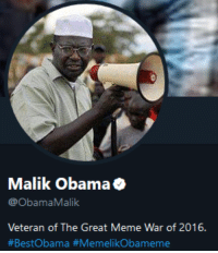meme war: Malik Obama  @ObamaMalik  Veteran of The Great Meme War of 2016.