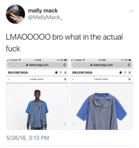 """Blackpeopletwitter, Fashion, and T-Mobile: mally mack  @MallyMack_  LMAOOOOO bro what in the actual  fuck  IT-Mobile令  1:11 PM  70%  """".11 T-Mobile  1:11 PM  70%-  balenciaga.com  a balenciaga.com  BALENCIAGA  ⑦  BALENCIAGA  T-SHIRT SHIRT  T-SHIRT SHIRT  5/26/18, 3:13 PM <p>The newest fashion trend! (via /r/BlackPeopleTwitter)</p>"""
