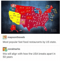 fast food restaurants: MAM  RIM  NV  SONI  BUSINESS  ZH  INSIDER  mapsontheweb  Most popular fast food restaurants by US state.  coralmarks  this will align with how the USA breaks apart in  50 years