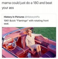 "😂😂😂😂 via: @pmwhiphop 👈🏿: mama could just do a 180 and beat  your ass  History In Pictures @HistorylnPix  1961 Buick ""Flamingo"" with rotating front  seat. 😂😂😂😂 via: @pmwhiphop 👈🏿"
